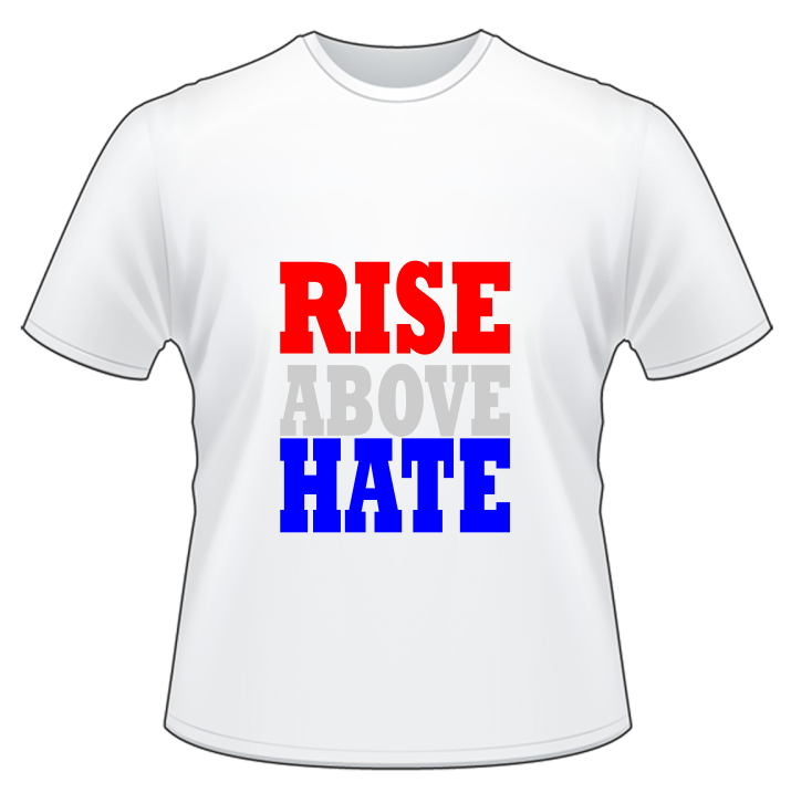 Rise above hate t shirt tshirt printing for Home t shirt printer